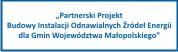 Partnerski Projekt Budowy Instalacji Odnawialnych Źródeł Energii dla Gmin Województwa Małopolskiego